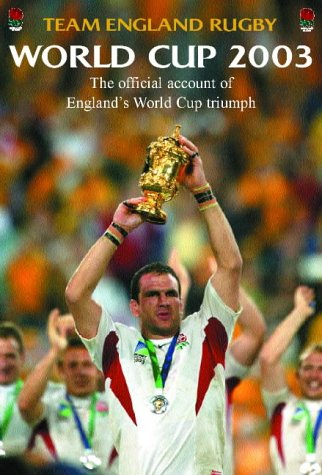 Team England Rugby: World Cup 2003: The Official Account of ...
