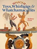 Whacky Toys, Whirligigs and Whatchamacallits, Rodney Frost, 0806992867