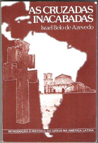 AS CRUZADAS INACABADAS; história da igreja na América Latina (Portuguese Edition)