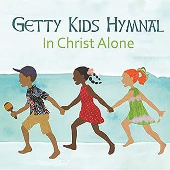 Getty Kids Hymnal - In Christ Alone by Keith & Kristyn Getty Kids on
