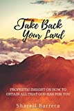 img - for Take Back Your Land: Prophetic Insight on How to Obtain All That Belongs to You book / textbook / text book