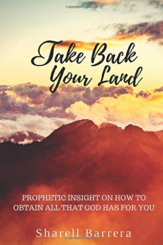 Take Back Your Land: Prophetic Insight on How to Obtain All That Belongs to You
