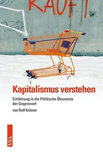 Kapitalismus verstehen: Einführung in die Politische Ökonomie der Gegenwart Taschenbuch – 1. März 2015 Ralf Krämer VSA 389965644X Volkswirtschaft