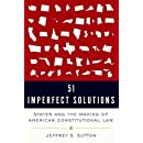 51 Imperfect Solutions: States and the Making of American Constitutional Law