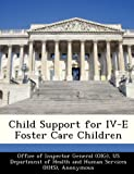 Child Support for Iv-E Foster Care Children, Richard P Kusserow, 1249102952