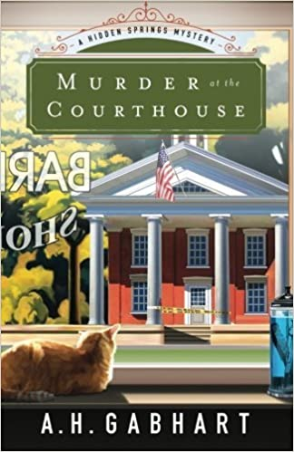 Murder at the Courthouse (The Hidden Springs Mysteries) by A. H. Gabhart (2015-10-20)
