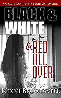Black and White and Red all Over, a Summer McCloud paranormal mystery (Summer McCloud paranormal mystery series Book 3) by [Broadwell, Nikki]