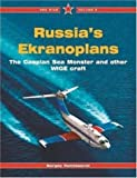 Russia's Ekranoplans: The Caspian Sea Monster and other WIGE Craft - Red Star Vol. 8