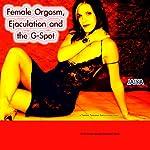 Female Orgasm, Ejaculation and the Magical G-Spot |  Jaiya