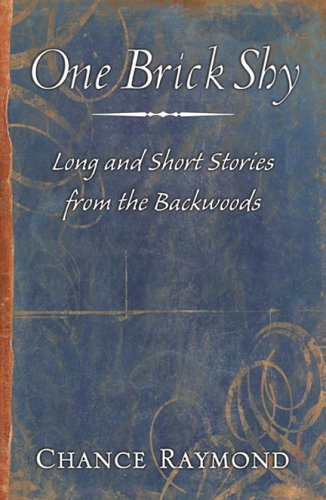 Read Online One Brick Shy: Long and Short Stories From the Backwoods pdf