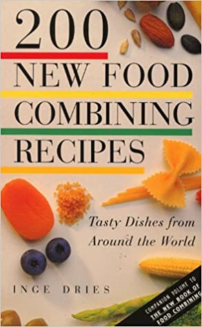200 new food combining recipes tasty dishes from around the world 200 new food combining recipes tasty dishes from around the world amazon inge dries 9781852305796 books forumfinder Image collections