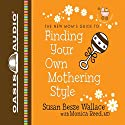 Finding Your Own Mothering Style: New Moms' Guides Audiobook by Susan Besze Wallace, Monica Reed Narrated by Christian Taylor