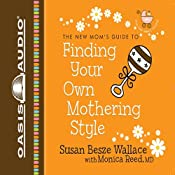 Finding Your Own Mothering Style: New Moms' Guides | Susan Besze Wallace, Monica Reed