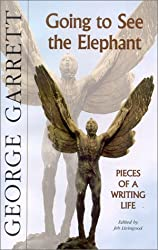 Going to See the Elephant: Pieces of a Writing Life