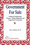 Government for Sale : Political Fundraising, Patron-Client Relations and Organized Criminality, Liddick, Don, 1556053347