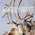 A Merry Frost: A Christmas Holiday Novel | Geraldine Allie
