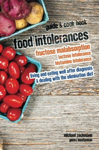 fructose+health Products : Food Intolerances: Fructose Malabsorption, Lactose and Histamine Intolerance: living and eating well after diagnosis & dealing with the elimination diet