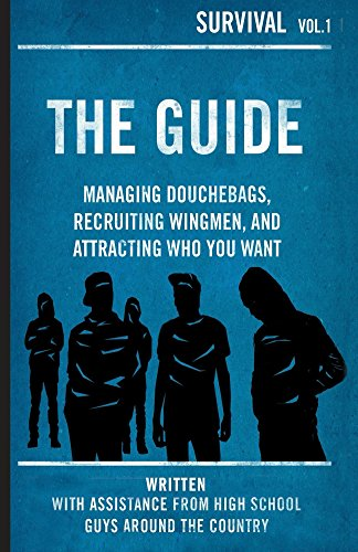 The Guide: Managing Douchebags, Recruiting Wingman, and Attracting Who You Want
