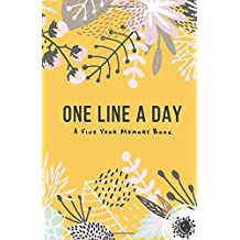 One Line A Day - A 5 year memory book: A 5 year journal, Daily Journal, Daily Diary, Yearly Journal, Notebook