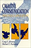Creative Communication : Principles and Applications, Johnson, Craig E. and Hackman, Michael Z., 0881338281