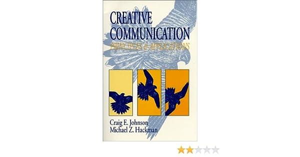 Creative communication principles and applications craig e creative communication principles and applications craig e johnson michael z hackman 9780881338287 amazon books fandeluxe Gallery