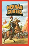 Hernan Cortes and the Fall of the Aztec Empire, Dan Abnett, 1404221441