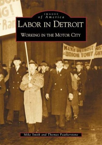 Labor in Detroit: Working in the Motor City   (MI)  (Images  of  America)
