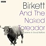 Birkett and the Naked Toreador: A BBC Radio 4 dramatisation | Caroline Stafford