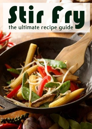 Stir Fry :The Ultimate Recipe Guide - Over 30 Delicious & Best Selling Recipes (Ultimate Stir Fry)