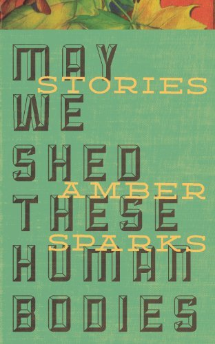 May We Shed These Human Bodies by Sparks, Amber (October 9, 2012) - We Shed Bodies Human May These