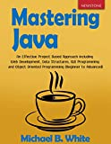 Mastering Java: An Effective Project Based Approach including Web Development, Data Structures, GUI Programming and Object Oriented Programming