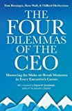 img - for The Four Dilemmas of the CEO: Mastering the make-or-break moments in every executive s career book / textbook / text book