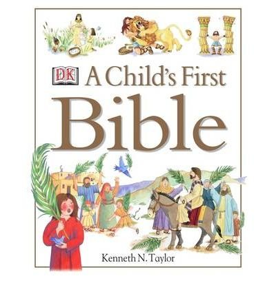 [A Child's First Bible] (By: Kenneth N. Taylor) [published: October, 2000]