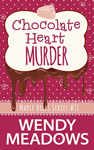 Chocolate Heart Murder (A Maple Hills Cozy Mystery Book 11) by [Meadows, Wendy]