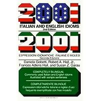 2001 Italian and English Idioms: 2001 Espressioni Idiomatiche Italiane E Inglesi (2001 Idioms)