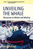 img - for Unveiling the Whale: Discourses on Whales and Whaling (Environmental Anthropology and Ethnobiology) book / textbook / text book