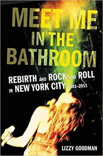 Meet Me in the Bathroom: Rebirth and Rock and Roll in New York City: Amazon.es: Lizzy Goodman: Libros en idiomas extranjeros