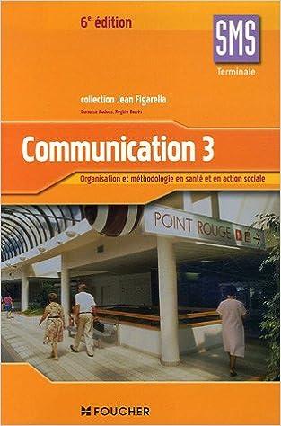 Livre gratuits en ligne Communication, niveau terminale SMS, tome 3 : Organisation et méthodologie en santé et en action sociale pdf