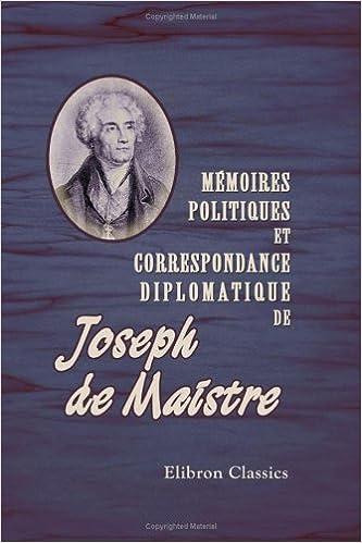 En ligne Mémoires politiques et correspondance diplomatique de J. de Maistre: Avec explications et commentaires historiques par Albert Blanc pdf epub