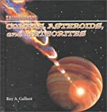 Comets, Asteroids and Meteorites, Roy A. Gallant, 0761410341