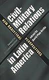Civil-Military Relations in Latin America: New