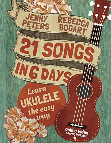 21 Songs in 6 Days: Learn Ukulele the Easy Way: Book + online video (Beginning Ukulele Songs) ()
