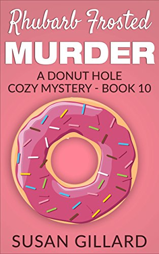 Rhubarb Frosted Murder: A Donut Hole Cozy - Book 10 (A Donut Hole Cozy Mystery) for $<!---->