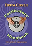 Drum Circle Facilitators' Handbook, Arthur Hull and Nellie Hill, 0972430741