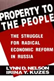 Property to the People : The Struggle for Radical Economic Reform in Russia, Nelson, Lynn D. and Kuzes, Irina Y., 1563242745
