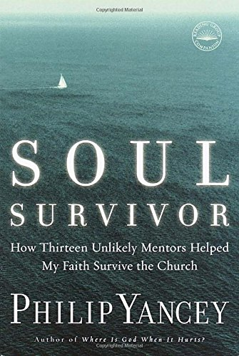 Soul Survivor: How Thirteen Unlikely Mentors Helped My Faith Survive the Church