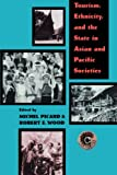 Tourism, Ethnicity and the State in Asian and Pacific Societies, Michel Picard, 082481911X