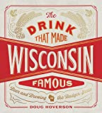 The Drink That Made Wisconsin Famous: Beer and Brewing in the Badger State