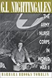 G. I. Nightingales: The Army Nurse Corps in World War II