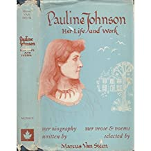Pauline Johnson Her Life And Work Her Biography Her Prose & Poems